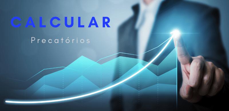 Calcular precatórios: como fazer o cálculo atualizado