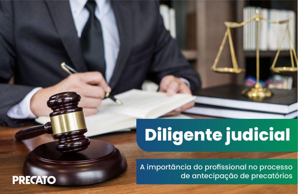 Diligente judicial: o que faz o profissional e como atua com precatórios?